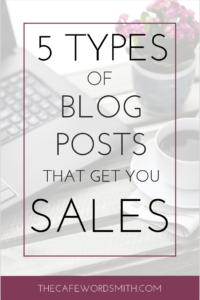 5 TYPES OF BLOG POSTS THAT GET YOU SALES - The Cafe Wordsmith