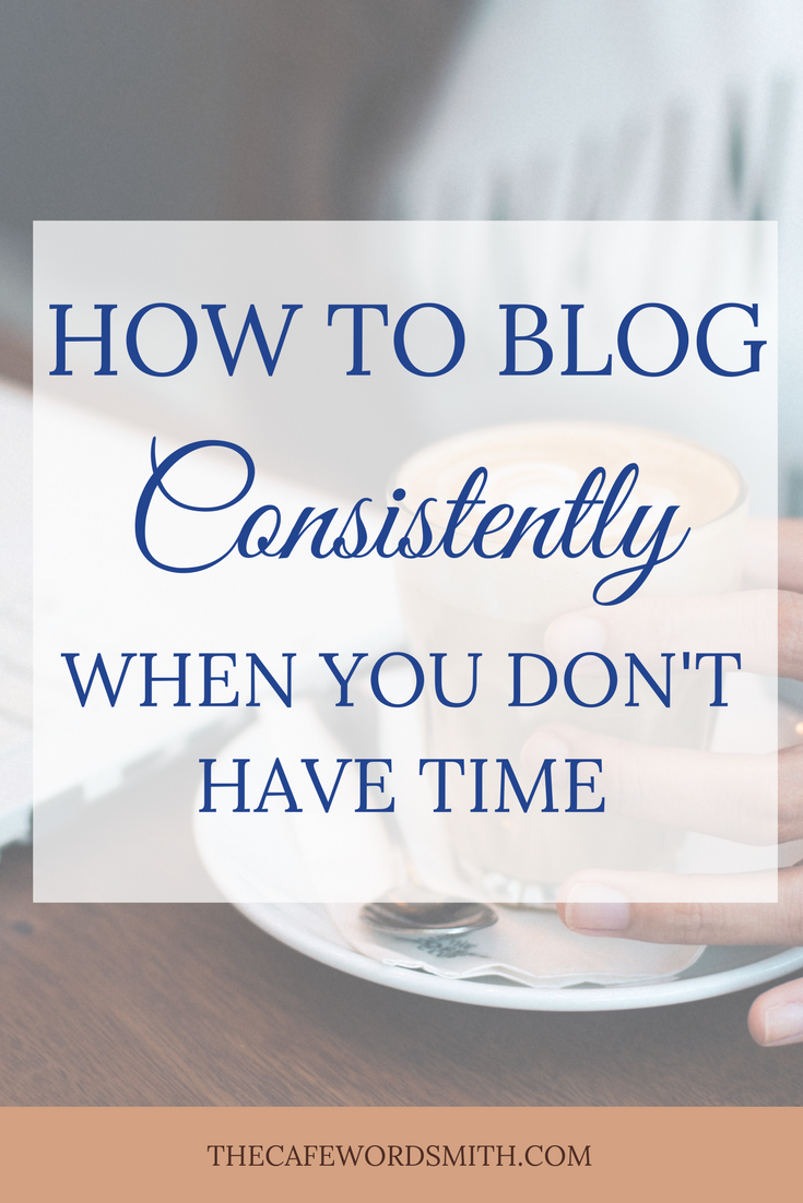 How To Blog Consistently When You Don't Have Time