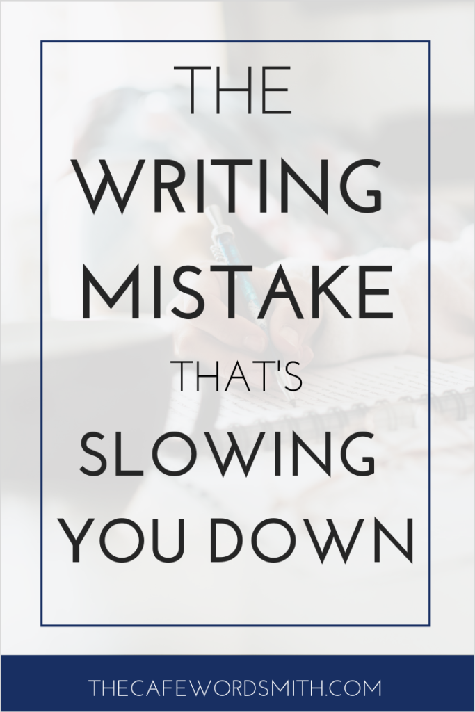 THE WRITING MISTAKE THAT'S SLOWING YOU DOWN