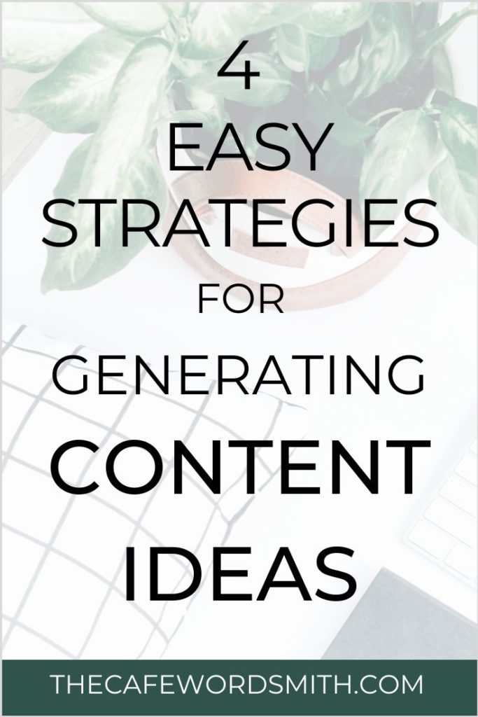 4 Easy Strategies for Generating Content Ideas - The Cafe Wordsmith